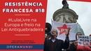 Resistência Francesa 18 - LulaLivre na Europa e freio na Lei Antiquebradeira