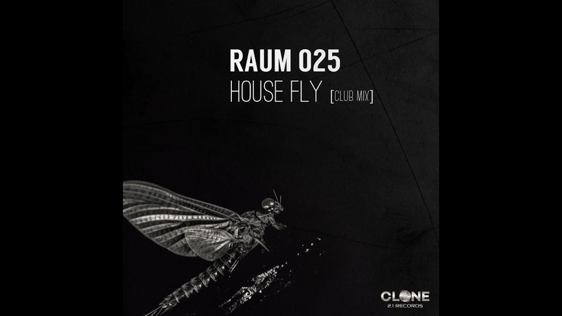 Raum 025 - House Fly (Club Mix) [Techno]