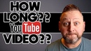 How Long Should A YouTube Video Be?
