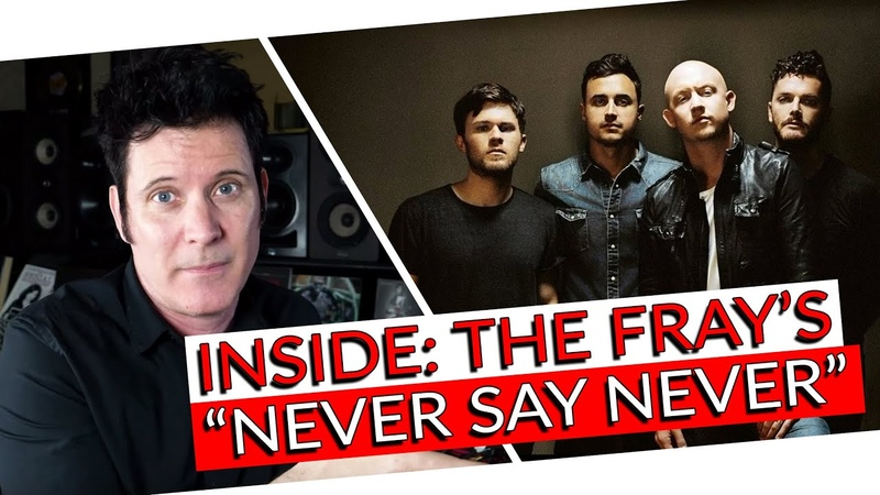 Inside the Song Never Say Never - The Fray with Warren Huart Produce Like A Pro