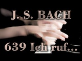 Johann Sebastian BACH Ich ruf' zu dir, Herr, BWV 639