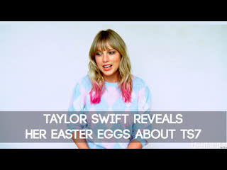 Taylor swift reveals her easter eggs about ts7 [rus sub]
