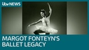 The ballet legacy left behind by legend Margot Fonteyn | ITV News