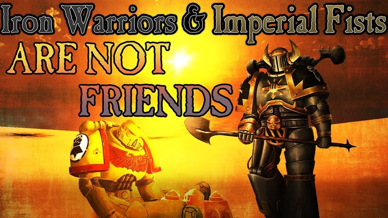 Iron Warriors Imperial Fists are not friends