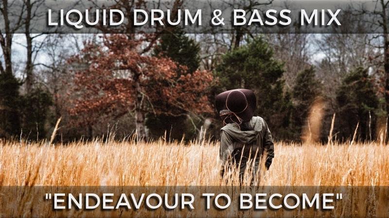 ► Liquid Drum Bass Mix - Endeavour To Become - April 2019
