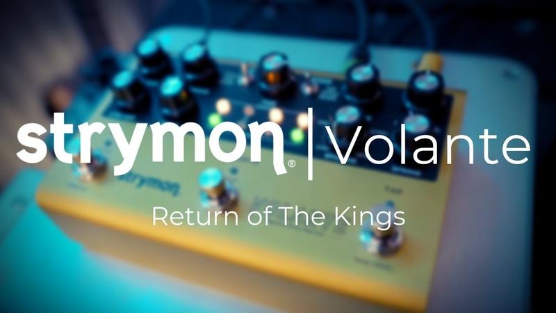 RETURN OF THE KINGS   Strymon Volante