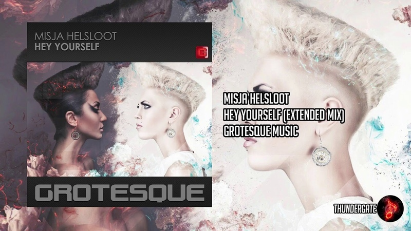 Misja Helsloot Hey Yourself Extended Mix Grotesque Music