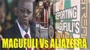 Mpasua Msonobari Aljazeeera Yaupinga Uongozi wa Rais Magufuli