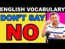 Speak Like a Native   Don't say NO