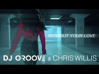 Dj groove & chris willis - without your love