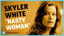Breaking Bad Skyler White, Nasty Woman