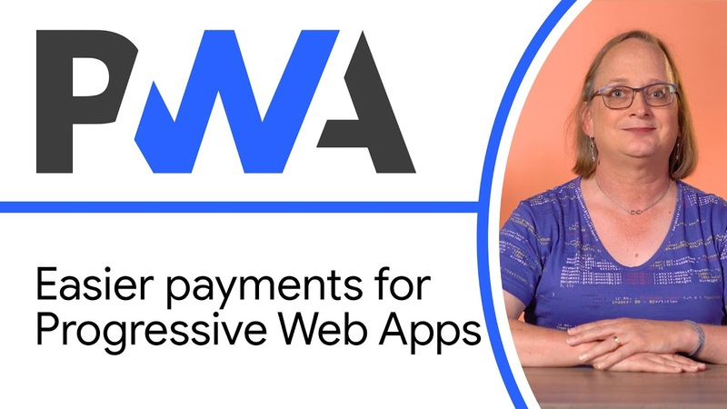 Easier payments for Progressive Web Apps - Progressive Web App Training || Google Chrome Developers