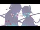 MAGNET 【Yuezheng Longya Zhiyu Moke 】【乐正龙牙 徵羽摩柯】(Vocaloid cover) [reprint]