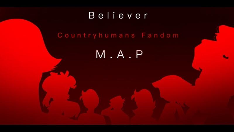 Believer - countryhumans Fandom M.A.P (COMPLETE)