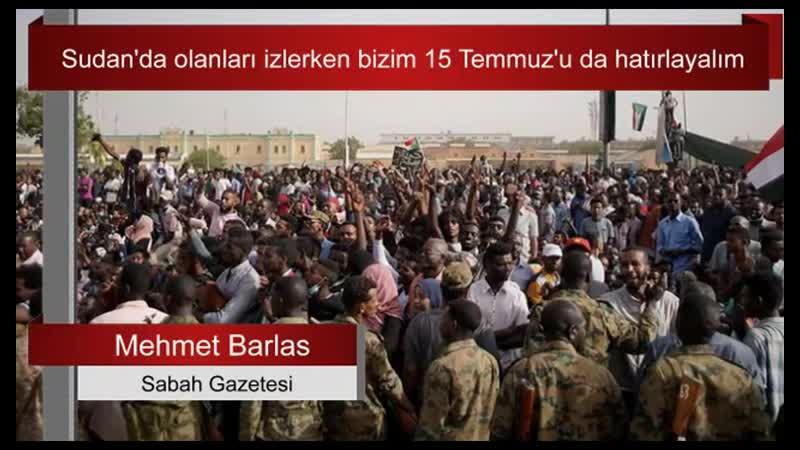 Sudan'da olanları izlerken bizim 15 Temmuz'u da hatırlayalım... Mehmet Barlas yazdı