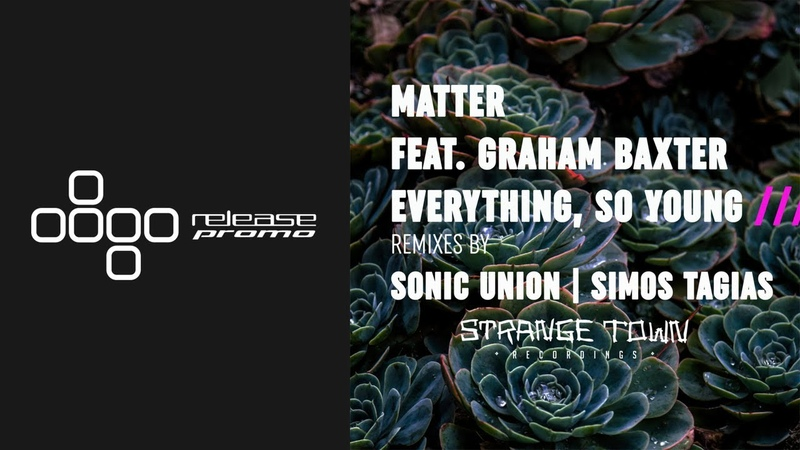 PREMIERE Matter ft Graham Baxter Everything So Young Simos Tagias Remix