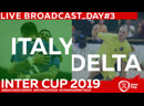 ITALY - DELTA | DAY 3 | 17:45 INTERCUP2019