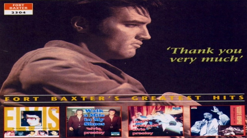 ELVIS PRESLEY - THANK YOU VERY MUCH - FORT BAXTER GREATEST HITS