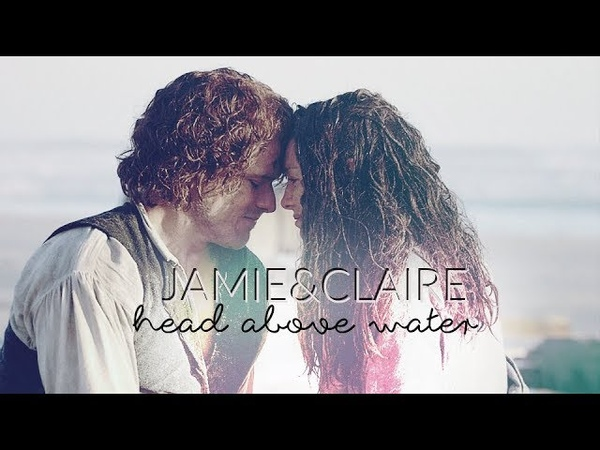 Jamie Claire || Head Above Water || Outlander