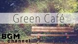 Green Cafe Music - Relaxing Bossa Nova &amp Jazz Music For Study, Work