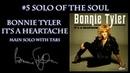 5 Solo Of The Soul: Bonnie Tyler - It's a heartache