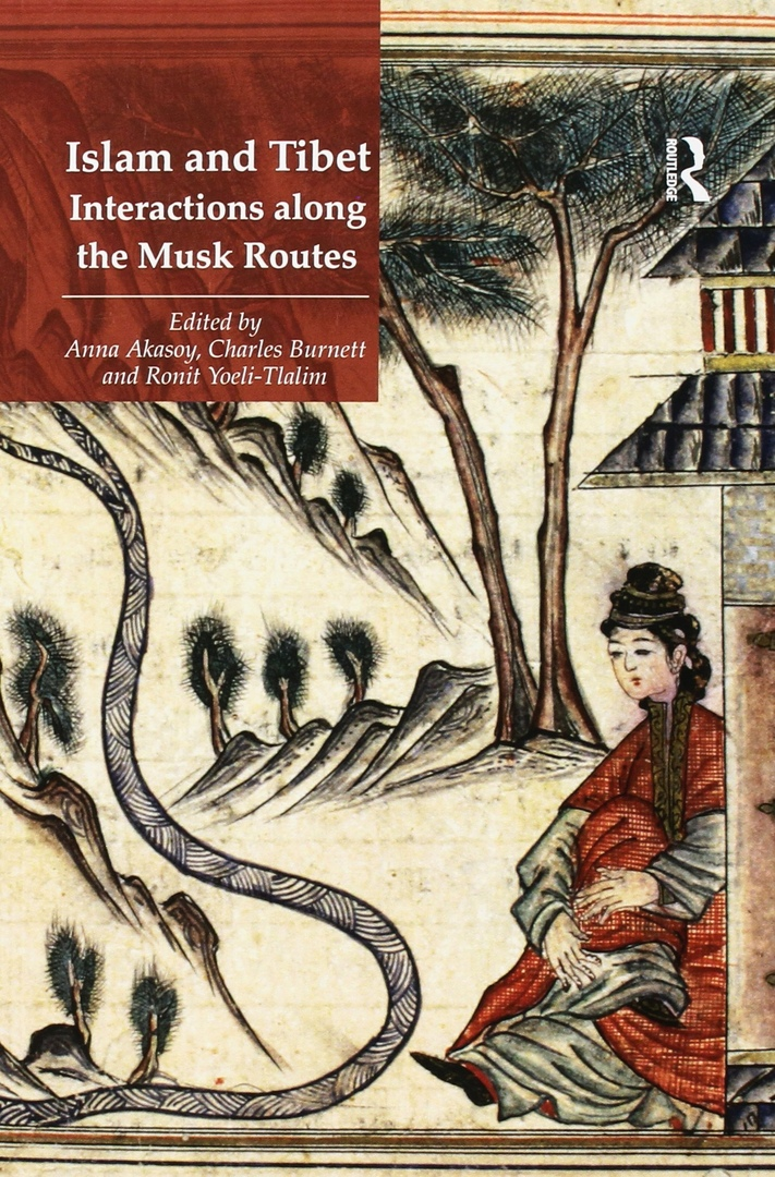 Islam and Tibet: Interactions Along the Musk Routes