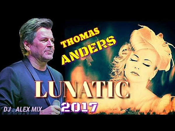 THOMAS ANDERS 2017 LUNATIC New Version 2017 DJ ALEX MIX PROJECT MODERN TALKING FRIENDS FAN