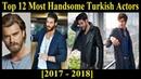 Top 12 Most Handsome Turkish Actors 2017 - 2018   Most Handsome Turkish Actors