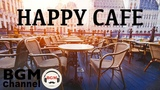 Happy Cafe Music - Jazz &amp Bossa Nova Music For Work, Study - Background Music