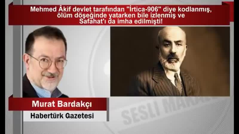 """Murat Bardakçı _ Mehmed Âkif devlet tarafından """"İrtica 906"""" diye kodlanmış, ölüm döşeğinde yatarken"""