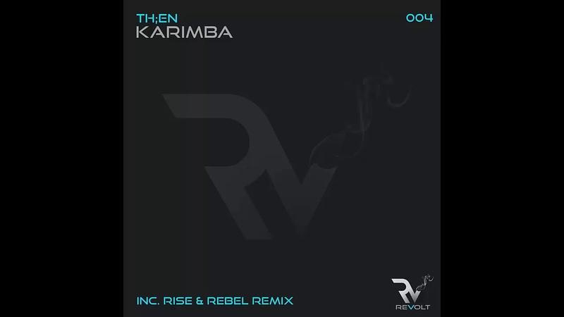 THEN - Karimba (Rise Rebel Remix) [Revolt Music]