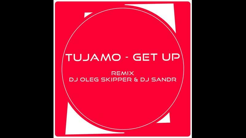 Tujamo - Get Up (Dl Oleg Skipper Dj Sandr Remix)