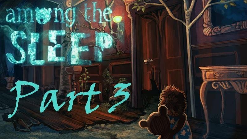 Among The Sleep №3 Финалочка! Во всем виновата мама (
