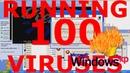 What happens if you run 100 viruses on Windows XP