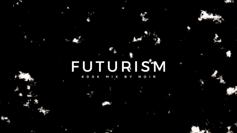 FUTURISM 400,000 Subscriber Mix by NOIR