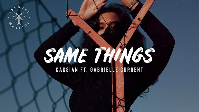 Cassian - Same Things (feat. Gabrielle Current) Lyrics