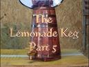 The Lemonade Keg Part 5 - S2-E06