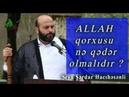Şeyx Sərdar Hacıhəsənli Allah qorxusu nə qədər olmalıdır
