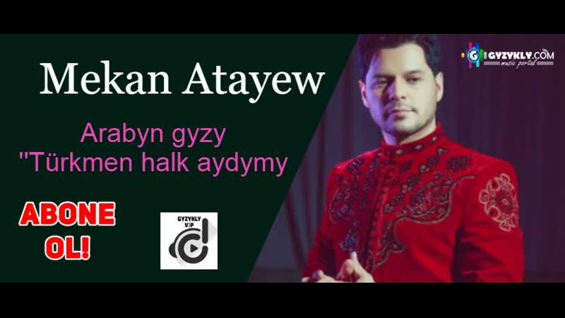 Mekan Atayew - Arabyn gyzy ( Türkmen halk aydym) 2019