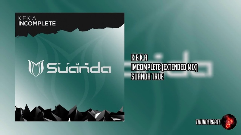 K.E.K A - Incomplete (Extended Mix) |Suanda True|