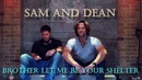 Sam and Dean - Brother let me be your shelter Video/Song request