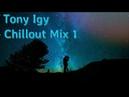 Музыка Чилаут, Релакс Tony igy - Chillout Mix 1 Relax Music