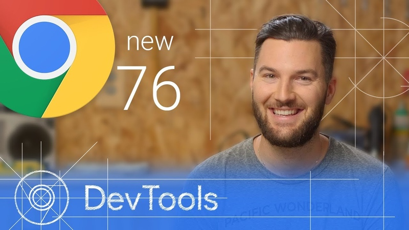 Chrome 76 - What's New in DevTools || Google Chrome Developers