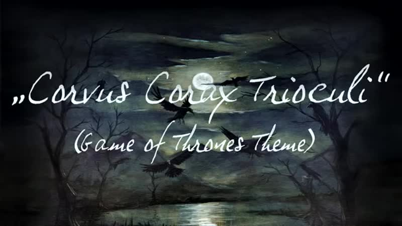 Corvus Corax Trioculi (Game of Thrones Main Title)