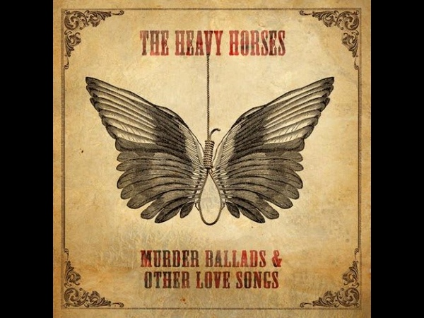 The Heavy Horses - Murder Ballads Other Love Songs