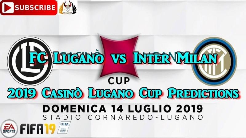 FC Lugano vs Inter Milan | 2019-20 Casinò Lugano Cup Pre Season Friendly | Predictions FIFA 19