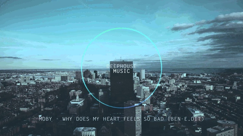 Moby - Why Does My Heart Feels So Bad (Ben-E.dit)