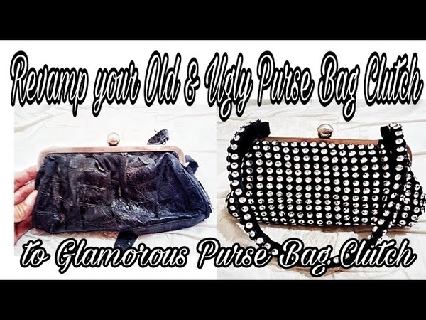 Revamp your Old and Ugly Purse Bag Clutch to a Glamorous One