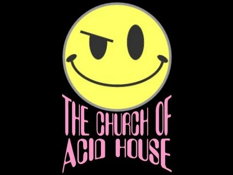 The Church Of Acid House - 303 All The Way Mix!