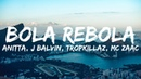 Anitta J Balvin Tropkillaz MC Zaac Bola Rebola Letra Lyrics